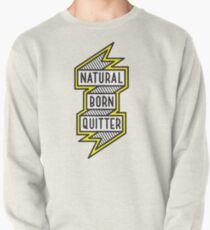 Lazy Sunday: Natural Born Quitter Pullover