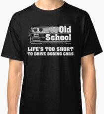 E30 Life's too short to drive boring cars - White Classic T-Shirt