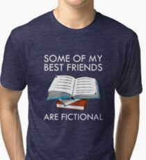 Some Of My Best Friends Are Fictional Funny Nerd Tri-blend T-Shirt