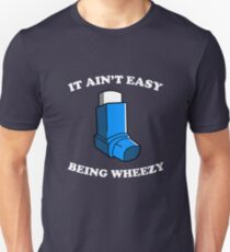 It Ain't Easy Being Wheezy Unisex T-Shirt