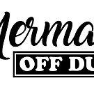 Mermaid OFF DUTY by valerielongo