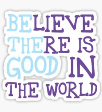 Be the Good - Believe Sticker