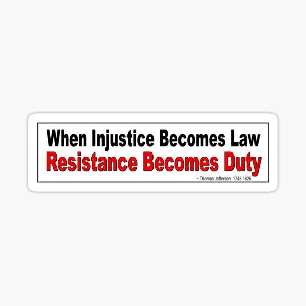 Widerstand wird Pflicht  Ein politisches Zitat von Thomas Jefferson über das Eintreten für Gerechtigkeit und Menschlichkeit.  Leider genauso relevant, wenn nicht heute mehr als damals. Sticker