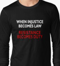 Political Quote: When Injustice Becomes Law, Resistance Becomes Duty T-Shirt