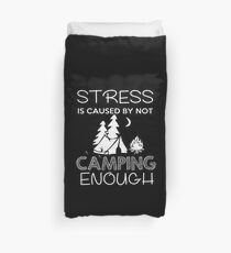 Stress Is Caused By Not Camping Enough - Funny Camping T-shirts Duvet Cover