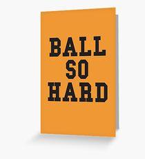 BALL SO HARD Greeting Card
