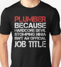Plumber Because Hardcore Devil Stomping Ninja Isn't An Official Job Title Unisex T-Shirt