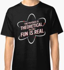 Physics Is Theoretical Classic T-Shirt