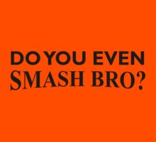 Do You Even Smash Bro? | Unisex T-Shirt
