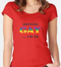 Sounds Gay I'm In Women's Fitted Scoop T-Shirt
