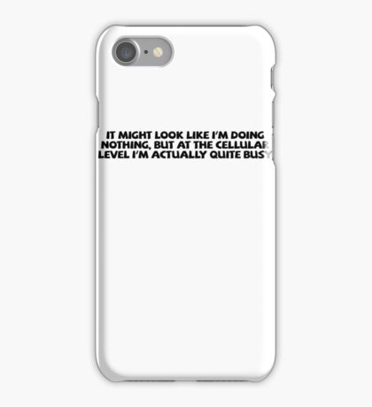 It might look like I'm doing nothing, but at the cellular level I'm actually quite busy. iPhone Case/Skin