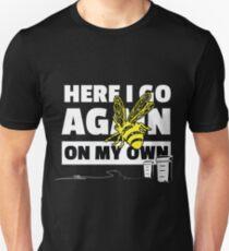 Here I Go Again on My Own Bee Alone T-Shirt