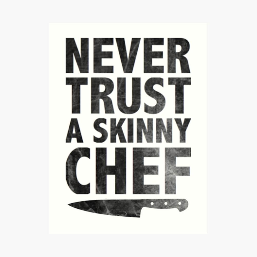 Never Trust a Skinny Chef Art Print