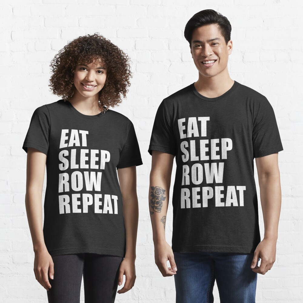 Eat Sleep Row Repeat Sport Shirt Funny Cute Gift For Team Player Boating Boater Essential T-Shirt