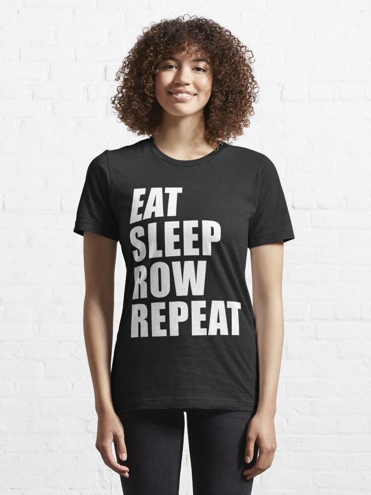 Alternate view of Eat Sleep Row Repeat Sport Shirt Funny Cute Gift For Team Player Boating Boater Essential T-Shirt