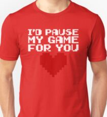 Pause My Game For You Gaming Quote Unisex T-Shirt