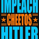IMPEACH Cheetos Hitler by Thelittlelord