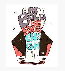 Be Bold Be Brave Enough Photographic Print