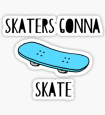Skaters Gonna Skate Sticker
