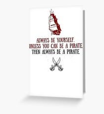 Always be yourself. Or be a pirate! Greeting Card