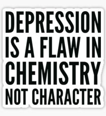 depression is a flaw in chemistry not character Sticker