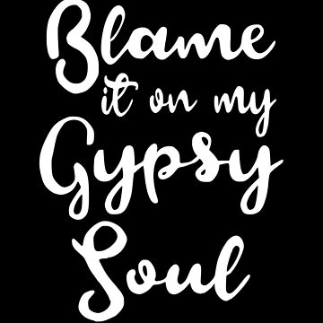 Blame It On My Gypsy Soul by coolfuntees