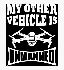 My Other Vehicle is Unmanned Mavic Drone Photographic Print