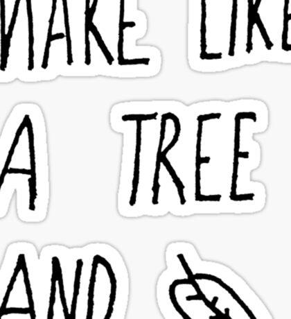 Make like a Tree and... Sticker