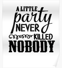 A Little Party Never Killed Nobody Poster