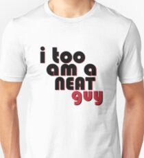 I too am a neat guy - friends Unisex T-Shirt