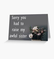 Sorry You Had To Raise My Awful Sister Greeting Card