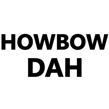 HOWBOW DAH by HuHz