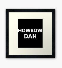 HOWBOW DAH Framed Print