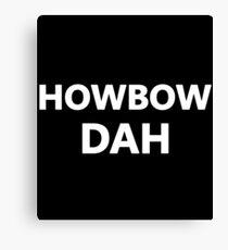 HOWBOW DAH Canvas Print