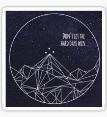 Don't let the hard days win - Sarah J Maas Sticker