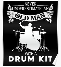 Never underestimate an old man with a drum kit Poster
