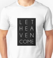 Let Heaven Come tshirt Unisex T-Shirt