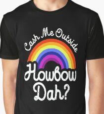 Cash me outside howbow dah? Graphic T-Shirt