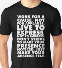 Work For A Cause, Not For Applause Unisex T-Shirt