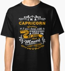 I am a Capricorn woman i was born with my heart on my sleeve a fire in my soul and a mouth Classic T-Shirt