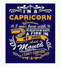 I am a Capricorn woman i was born with my heart on my sleeve a fire in my soul and a mouth Photographic Print