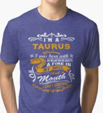 I am a taurus woman i was born with my heart on my sleeve a fire in my soul and a mouth Tri-blend T-Shirt