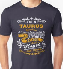 I am a taurus woman i was born with my heart on my sleeve a fire in my soul and a mouth Unisex T-Shirt