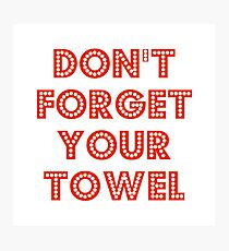 Don't Forget Your Towel Photographic Print