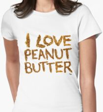 I LOVE PEANUT BUTTER! Women's Fitted T-Shirt