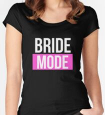 Bride Mode Wedding  Bridal Shower Gift Women's Fitted Scoop T-Shirt