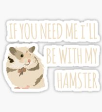 I'll Be With My Hamster Sticker