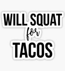 Will Squat for Tacos Sticker