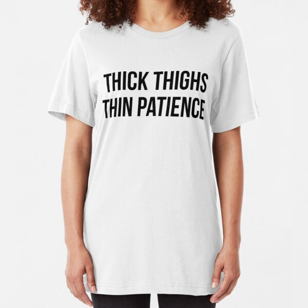 Tick Thighs Thin Patience Slim Fit T-Shirt