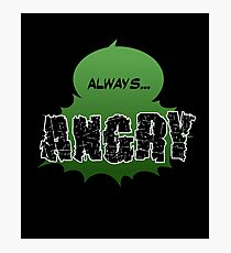 Always... ANGRY Photographic Print